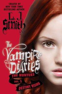 The Vampire Diaries - The Hunters 03. Destiny Rising