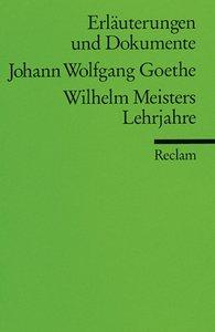 Wilhelm Meisters Lehrjahre. Erläuterungen und Dokumente