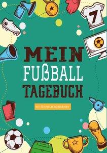 Das Fußballtagebuch zum Eintragen - Ein Tagebuch für echte Fußba