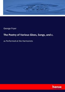 The Poetry of Various Glees, Songs, and c.