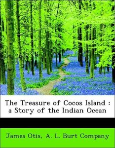 The Treasure of Cocos Island : a Story of the Indian Ocean