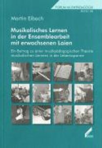 Musikalisches Lernen in der Ensemblearbeit mit erwachsenen Laien