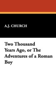 Two Thousand Years Ago, or the Adventures of a Roman Boy