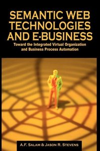 Semantic Web Technologies and E-Business: Toward the Integrated
