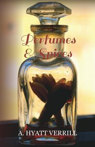 Perfumes and Spices - Including an Account of Soaps and Cosmetic