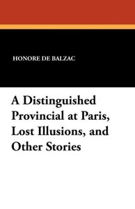 A Distinguished Provincial at Paris, Lost Illusions, and Other S