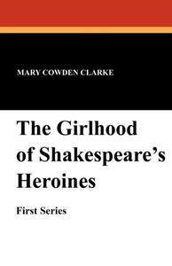 The Girlhood of Shakespeare's Heroine's (First Series)