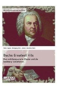 Bachs Greatest Hits. Das wohltemperierte Klavier und die Goldber