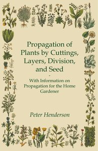 Propagation of Plants by Cuttings, Layers, Division, and Seed -