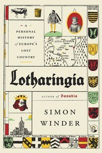 Lotharingia: A Personal History of Europe\'s Lost Country