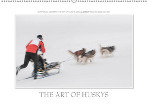 Emotionale Momente: The Art of Huskys. / CH-Version (Wandkalende