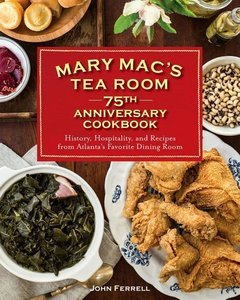 Mary Mac\'s Tea Room 75th Anniversary Cookbook: History and Reci