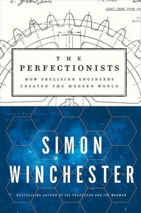 The Perfectionists: How Precision Engineers Created the Modern W