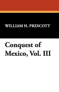 Conquest of Mexico, Vol. III