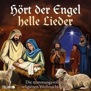 Hört der Engel helle Lieder:Die stimmungsvollsten