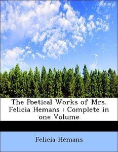 The Poetical Works of Mrs. Felicia Hemans : Complete in one Volu