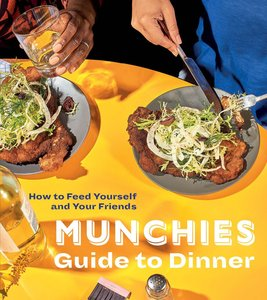 Munchies Guide to Dinner: How to Feed Yourself and Your Friends