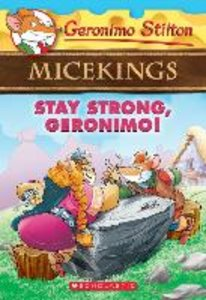 Geronimo Stilton Micekings 04. Stay Strong, Geronimo!