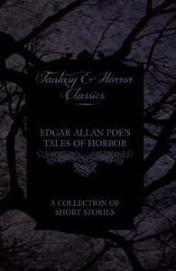 Edgar Allan Poe's Tales of Horror - A Collection of Short Storie