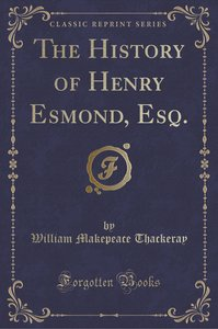 The History of Henry Esmond, Esq. (Classic Reprint)
