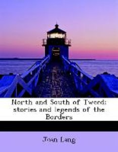 North and South of Tweed; stories and legends of the Borders