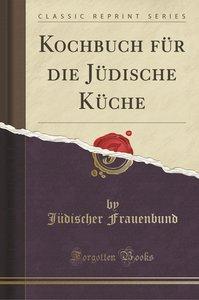 Kochbuch für die Jüdische Küche (Classic Reprint)