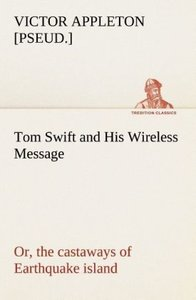 Tom Swift and His Wireless Message: or, the castaways of Earthqu