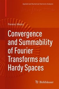 Convergence and Summability of Fourier Transforms and Hardy Spac