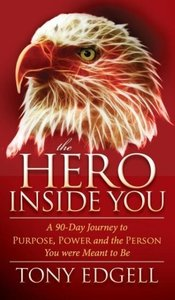The Hero Inside You: A 90 Day Journey to Purpose, Power, and the