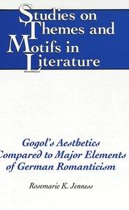 Gogol\'s Aesthetics Compared to Major Elements of German Romanti
