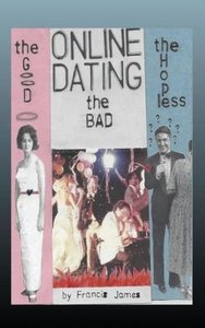 Online Dating: The Good... the Bad... the Hopeless