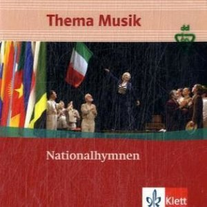 Thema Musik. Sekundarstufe I. Klasse 7 bis 12 Nationalhymnen (AT