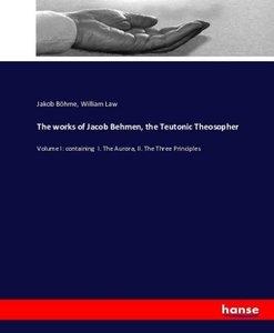 The works of Jacob Behmen, the Teutonic Theosopher