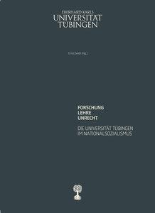 Forschung-Lehre-Unrecht. Die Universität Tübingen im Nationalsoz