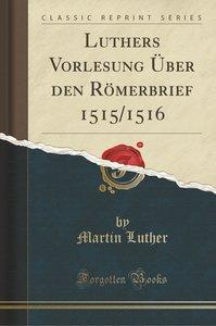 Luthers Vorlesung Über den Römerbrief 1515/1516 (Classic Reprint