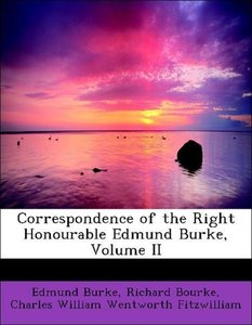 Correspondence of the Right Honourable Edmund Burke, Volume II