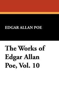 The Works of Edgar Allan Poe, Vol. 10