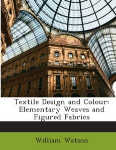 Textile Design and Colour: Elementary Weaves and Figured Fabrics