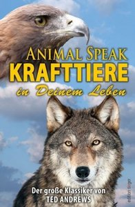 Animal Speak: Krafttiere in Deinem Leben