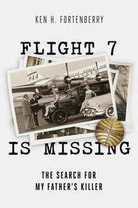 Flight 7 Is Missing: The Search for My Father\'s Killer