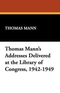 Thomas Mann's Addresses Delivered at the Library of Congress, 19