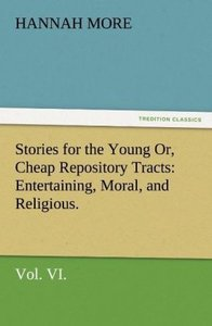Stories for the Young Or, Cheap Repository Tracts: Entertaining,