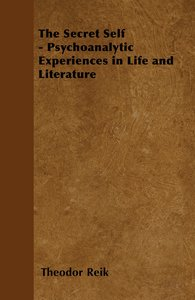 The Secret Self - Psychoanalytic Experiences in Life and Literat