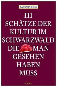 111 Schätze der Kultur im Schwarzwald, die man gesehen haben mus