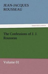 The Confessions of J. J. Rousseau - Volume 01