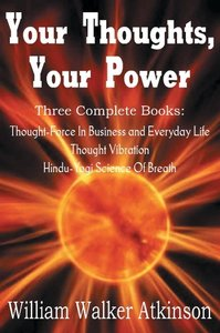 Your Thoughts, Your Power - Thought-Force In Business and Everyd