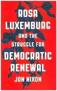 Rosa Luxemburg and the Struggle for Democratic Renewal