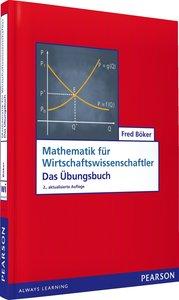 Mathematik für Wirtschaftswissenschaftler - Das Übungsbuch