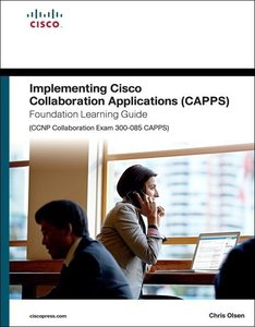 Implementing Cisco Collaboration Applications (Capps) Foundation