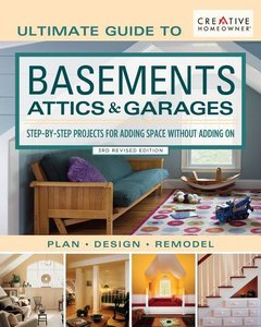 Ultimate Guide to Basements, Attics & Garages, 3rd Revised Editi